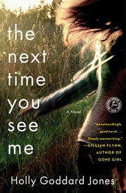 The Next Time You See Me - A Novel ebook by Holly Goddard Jones