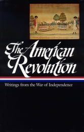 The American Revolution: Writings from the War of Independence 1775-1783 ebook by Various