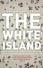 The White Island ebook by Stephen Armstrong