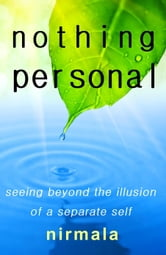 Nothing Personal: Seeing Beyond the Illusion of a Separate Self ebook by Nirmala
