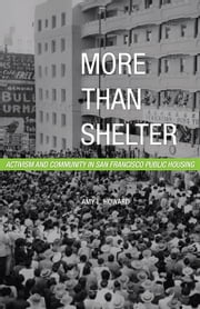 More Than Shelter - Activism and Community in San Francisco Public Housing ebook by Amy L. Howard
