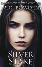 Silver Stake (The Werewolf Hunter Chronicles, Book 1) ebook by M.D. Bowden