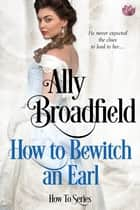 How to Bewitch an Earl ekitaplar by Ally Broadfield