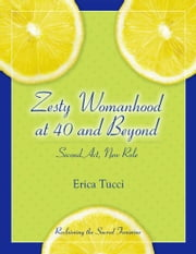 Zesty Womanhood at 40 and Beyond: Second Act, New Role ebook by Erica Tucci