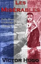 Les Miserables (Fully Illustrated Unabridged Hapgood Translation) ebook by Victor Hugo, Isabel Hapgood