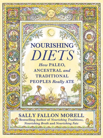 Nourishing Diets - How Paleo, Ancestral and Traditional Peoples Really Ate ebook by Sally Fallon Morell