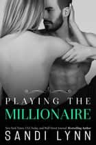 Playing the Millionaire ebook by Sandi Lynn