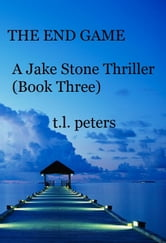 The End Game, A Jake Stone Thriller (Book Three) ebook by T.L. Peters