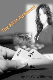 The All In Alchemist ebook by K. C. Williams