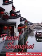 Travel Shanghai, China: Illustrated Travel Guide, Phrasebook, And Maps (Mobi Travel) ebook by