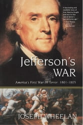 Jefferson's War - America's First War on Terror 1801-1805 ebook by Joseph Wheelan