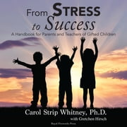 From Stress To Success - A Handbook for Parents and Teachers of Gifted Children audiobook by Carol Strip Whitney
