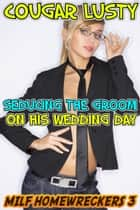 Seducing the groom on his wedding day ebook by Cougar Lusty