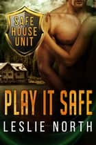 Play It Safe ebook by Leslie North