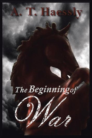 The Beginning of War ebook by A. T. Haessly
