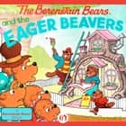 The Berenstain Bears and the Eager Beavers ebook by Stan Berenstain,Jan Berenstain