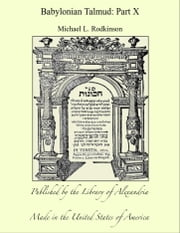 Babylonian Talmud: Part X ebook by Michael L. Rodkinson