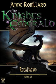 The Knights of Emerald 10 : Retaliation - Retaliation 電子書 by Anne Robillard