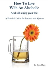 How To Live With An Alcoholic and Still Enjoy Your Life! ebook by Been There