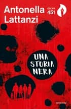 Una storia nera eBook by Antonella Lattanzi