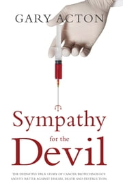 Sympathy for the Devil - The definitive true story of cancer biotechnology and its battle against disease, death and destruction ebook by Gary Acton