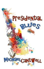 Presidential Blues ebook by Michael Cantwell