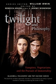 Twilight and Philosophy - Vampires, Vegetarians, and the Pursuit of Immortality ebook by William Irwin,Rebecca Housel,J. Jeremy Wisnewski