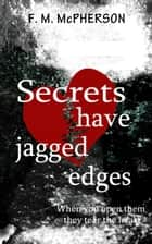 Secrets have jagged edges ebook by F.M. McPherson