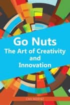 Go Nuts: The Art of Creativity and Innovation ebook by Can Akdeniz