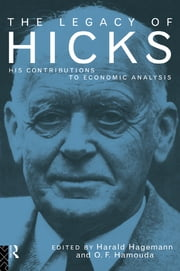 The Legacy of Sir John Hicks - His Contributions to Economic Analysis ebook by Harald Hagemann,Omar Hamouda