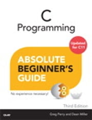 C Programming Absolute Beginner's Guide ebook by Greg Perry,Dean Miller