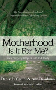 MOTHERHOOD - IS IT FOR ME? - Your Step-by-Step Guide to Clarity ebook by Denise L Carlini, Ann Davidman
