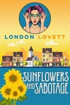 Sunflowers and Sabotage ebook by London Lovett