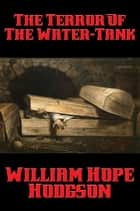 The Terror Of The Water-Tank ebook by William Hope Hodgson