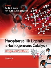 Phosphorus(III)Ligands in Homogeneous Catalysis - Design and Synthesis ebook by