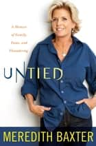 Untied - A Memoir of Family, Fame, and Floundering ebook by Meredith Baxter