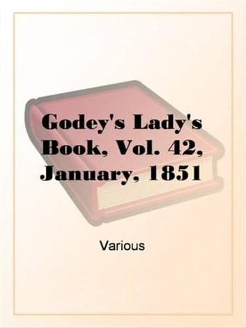 Godey's Lady's Book, Vol. 42, January, 1851 ebook by Various