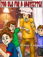 Too Old For a Babysitter ebook by Penny Colman