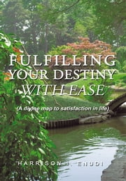 Fulfilling Your Destiny with Ease ebook by Harrison I. Enudi