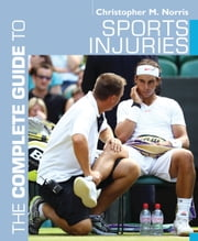 The Complete Guide to Sports Injuries ebook by Christopher M. Norris