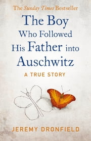 The Boy Who Followed His Father into Auschwitz - The Sunday Times Bestseller ebook by Jeremy Dronfield