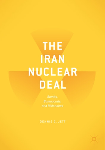 The iran nuclear deal ebook by dennis c jett 9783319598222 the iran nuclear deal bombs bureaucrats and billionaires ebook by dennis c fandeluxe