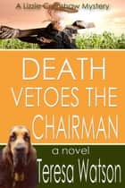Death Vetoes The Chairman ebook by Teresa Watson