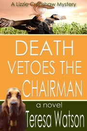 Death Vetoes The Chairman - Lizzie Crenshaw Mystery, #7 ebook by Teresa Watson
