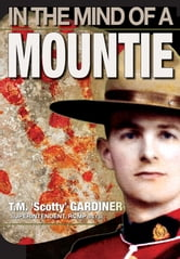 In The Mind Of A Mountie ebook by T.M. 'Scotty' Gardiner