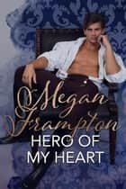 Hero of My Heart ebook by Megan Frampton