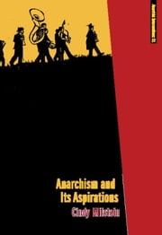 Anarchism and Its Aspirations ebook by Cindy Milstein