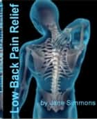 Low Back Pain Relief ebook by Jane Simmons
