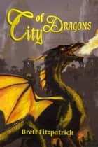 City of Dragons ebook by Brett Fitzpatrick