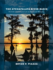 The Atchafalaya River Basin - History and Ecology of an American Wetland ebook by Bryan P. Piazza